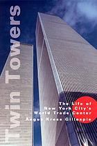Twin towers : the life of New York City's World Trade Center