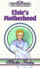 Elsie's motherhood : a sequel to Elsie's womanhood