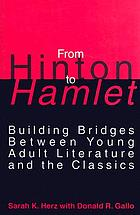 From Hinton to Hamlet : building bridges between young adult literature and the classics