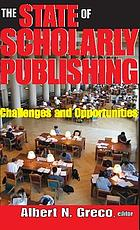 The state of scholarly publishing : challenges and opportunities