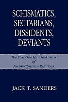 Schismatics, sectarians, dissidents, deviants : the first one hundred years of Jewish-Christian relations