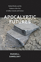 Apocalyptic futures : marked bodies and the violence of the text in Kafka, Conrad, and Coetzee