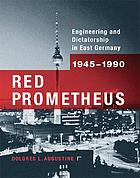Red Prometheus: engineering and dictatorship in East Germany, 1945-1990
