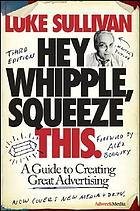 Hey, Whipple, squeeze this : a guide to creating great ads.