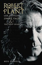 Robert Plant : Led Zeppelin, Jimmy Page and the solo years