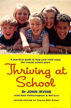 Thriving at school : a practical guide to help your child enjoy the crucial school years