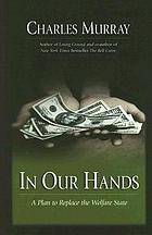 In our hands : a plan to replace the welfare state