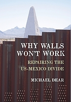 Why walls won't work : repairing the US-Mexico divide