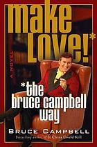 Make love!--the Bruce Campbell way