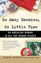 So many enemies, so little time : an American woman in all the wrong places