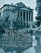 Palladio's architecture and its influence : a photographic guide