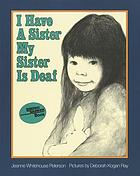 I have a sister--my sister is deaf
