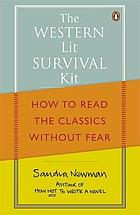 The Western lit survival kit : how to read the classics without fear