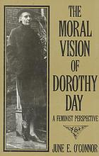 The moral vision of Dorothy Day : a feminist perspective