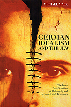 German idealism and the Jew : the inner anti-semitism of philosophy and German Jewish responses