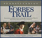 Pennsylvania's Forbes Trail : gateways and getaways along the legendary route from Philadelphia to Pittsburgh