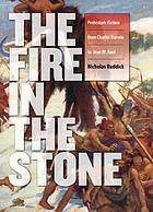 The fire in the stone : prehistoric fiction from Charles Darwin to Jean M. Auel