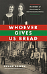 Whoever gives us bread : the story of Italians... by  Lynne Bowen