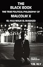 The black book : the true political philosophy of Malcolm X (El Hajj Malik El Shabazz)
