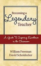 Becoming a legendary teacher : a guide to inspiring excellence in the classroom