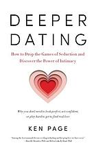 Deeper dating : how to drop the games of seduction and discover the power of intimacy