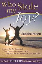 Who stole my joy? : uncover the joy robbers of your present circumstance and discover the joy builders of your best life