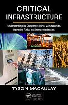Critical infrastructure : understanding its component parts, vulnerabilities, operating risks, and interdependencies