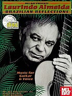 Mel Bay presents Laurindo Almeida, Brazilian reflections : music for guitar & voice