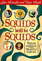 Squids will be squids : fresh morals, beastly fables