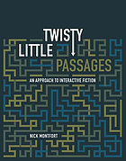 Twisty little passages : an approach to interactive fiction