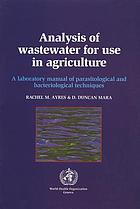 Analysis of wastewater for use in agriculture : a laboratory manual of parasitological and bacteriological techniques
