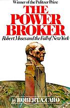 The power broker : Robert Moses and the fall of New York,