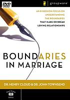 Boundaries in marriage : an 8-session focus on understanding the boundaries that make or break loving relationships