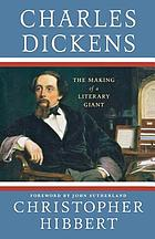 Charles Dickens : the making of a literary giant