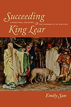 Succeeding King Lear : literature, exposure, and the possibility of politics