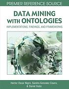 Data mining with ontologies : implementations, findings, and frameworks