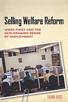 Selling welfare reform : work-first and the new common sense of employment
