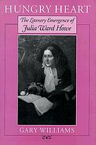 Hungry heart : the literary emergence of Julia Ward Howe