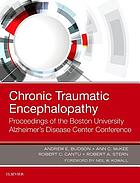 Chronic traumatic encephalopathy : proceedings of the Boston University Alzheimer's Disease Center Conference