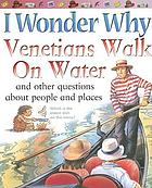 I wonder why Venetians walk on water : and other questions about people and places