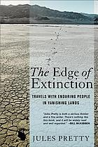 The edge of extinction : travels with enduring people in vanishing lands