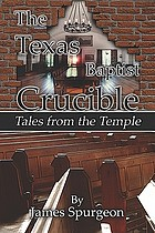 The Texas Baptist crucible : tales from the temple