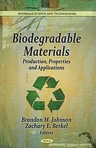 Biodegradable materials : production, properties, and applications