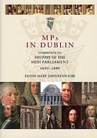 MPs in Dublin : Companion to History of the Irish parliament, 1692-1800