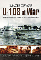 U-108 at war : rare photographs from wartime archives