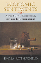 Economic sentiments : Adam Smith, Condorcet, and the Enlightenment