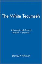 The White Tecumseh : a biography of General William T. Sherman