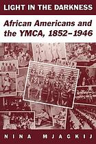 Light in the darkness : African Americans and the YMCA, 1852-1946