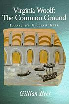 Virginia Woolf : the common ground : essays by Gillian Beer