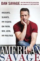 American Savage : insights, slights, and fights on faith, sex, love, and politics